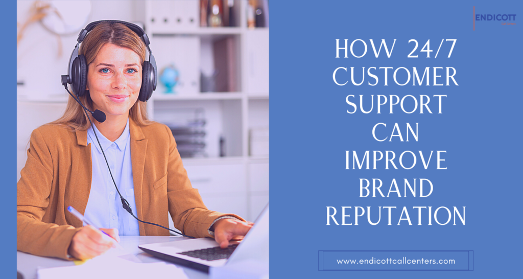 How 24/7 Customer Support Can Improve Brand Reputation
