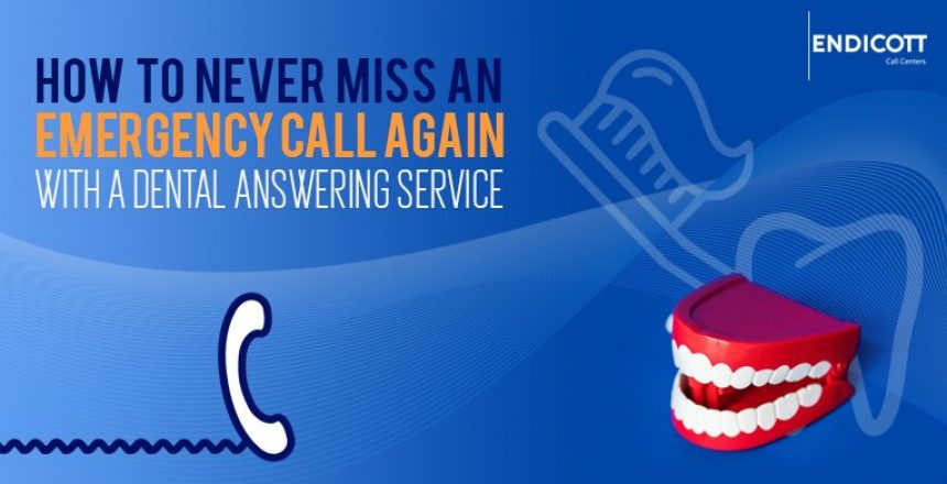 How to Never Miss An Emergency Call Again With a Dental Answering Service