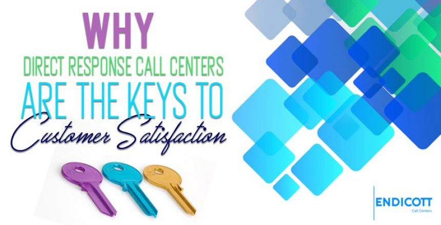 Why Direct Response Call Centers are the Keys to Customer Satisfaction