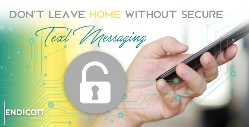 Don't Leave Home Without Secure Text Messaging